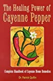 img - for The Healing Power of Cayenne Pepper: Complete Handbook of Cayenne Home Remedies by Quillin, Patrick (2000) Paperback book / textbook / text book