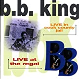 B. B. King Live in Cook County Jail & Live at the Regal