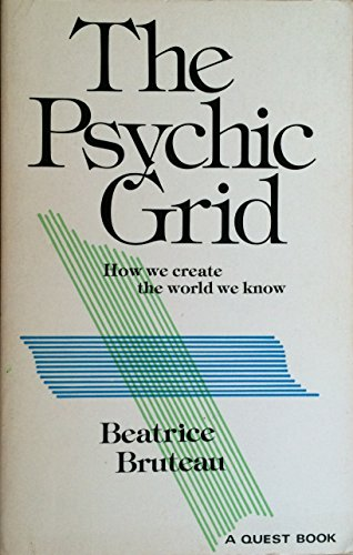 The psychic grid: How we create the world we know (A Quest book)