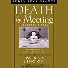 Death by Meeting: A Leadership Fable about Solving the Most Painful Problem in Business (       UNABRIDGED) by Patrick Lencioni Narrated by Jack Arthur