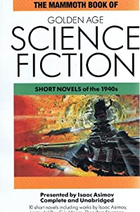 The Mammoth Book of Golden Age Science Fiction: Short Novels of the 1940's by Isaac Asimov, Charles G. Waugh and Martin Harry Greenberg