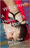 A Husband's Femdom Slavery: An Eric Blue LLC Book (Scars of the Whip Training 1) (English Edition)