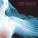 Live Ghosts by Third Ear Band (1993-01-01)