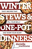 Winter Stews & One-Pot Dinners: Tasty Recipes that Fill Your Belly and Warm Your Heart (Best Ever)