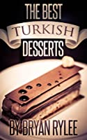 Cookbook:Easy Turkish desserts Recipes How to make Delicious Turkish desserts (Quick & Easy  Recipes Books) (English Edition)