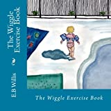 img - for The Wiggle Exercise Book: Children's Exercise Book by E.B. Willis (The Children's Exercise Books) (Volume 1) book / textbook / text book