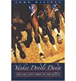 img - for [ YANKEE DOODLE DANDY: THE LIFE AND TIMES OF TOD SLOAN ] By Dizikes, John ( Author) 2004 [ Paperback ] book / textbook / text book
