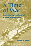 A Time of War: Remembering Guadalcanal, A Battle Without Maps (0823220087) by Whyte, William H.