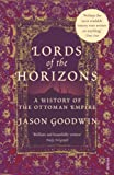 Lords of the Horizons: A History of the Ottoman Empire (0099994003) by Jason Goodwin