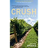 Crush on Niagara: The Definitive Wine Tour Guide for Niagara, Lake Erie North Shore, Pelee Island and Prince Edward Countyby Andrew Brooks