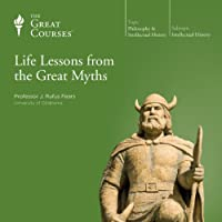 Life Lessons from the Great Myths  by  The Great Courses Narrated by Professor J. Rufus Fears