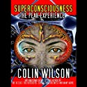 Superconsciousness: The Peak Experience (       UNABRIDGED) by Colin Wilson, Hugh Montgomery Narrated by Philip Gardiner