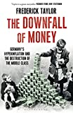 The Downfall of Money: Germany�s Hyperinflation and the Destruction of the Middle Class
