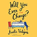 Will You Ever Change?   Aurélie Valognes,Wendeline A. Hardenberg - translator