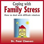 Coping with Family Stress: How to Deal with Difficult Relatives | Peter Cheevers