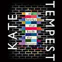 The Bricks That Built the Houses Hörbuch von Kate Tempest Gesprochen von: Kate Tempest