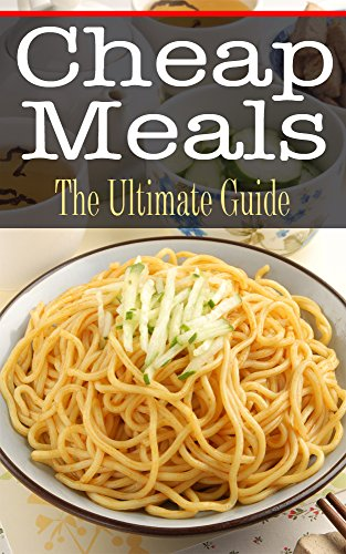 Cheap Meals: The Ultimate Guide by Kimberly Hansan