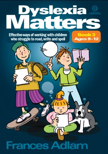 Dyslexia Matters Ages 9-12 Bk 3: Effective Ways of Working with Children Who Struggle to Read, Write, Spell