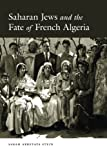 "Sarah Abrevaya Stein, ""Saharan Jews and the Fate of French Algeria"" (U of Chicago, 2014)"