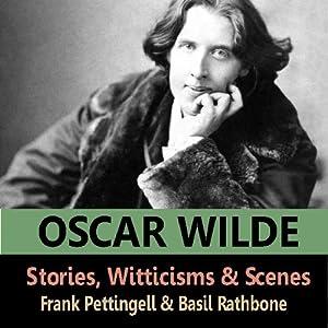 The Stories, Witticisms & Scenes of Oscar Wilde | [Oscar Wilde]