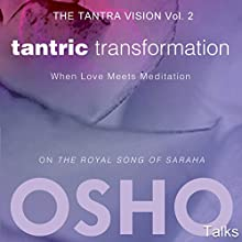 Tantric Transformation (The Tantra Vision Vol. 2): When Love Meets Meditation | Livre audio Auteur(s) :  OSHO Narrateur(s) :  OSHO