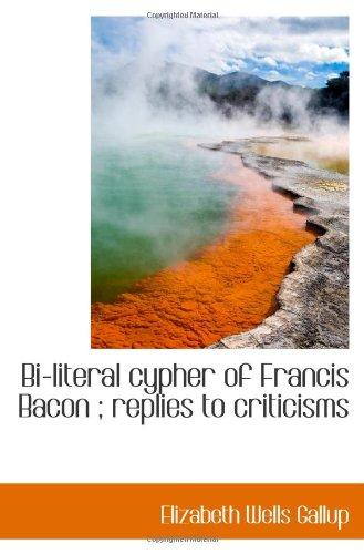 Bi literal cypher of Francis Bacon replies to criticisms