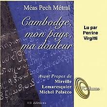 Cambodge, mon pays, ma douleur   Livre audio Auteur(s) : Méas Pech-Métral Narrateur(s) : Perrine Virgitti