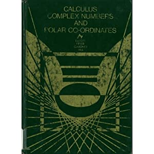 Calculus, Complex Numbers and Polar Co-Ordinates H.A. Elliott, K.D. Fryer, J.C. Gardner and N.J. Hill