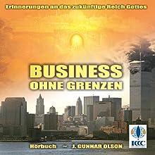 Business ohne Grenzen: Erinnerungen an das zukünftige Reich Gottes Hörbuch von Gunnar Olson Gesprochen von: Hanno Herzler