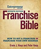 img - for Franchise Bible: How to Buy a Franchise or Franchise Your Own Business by Keup, Erwin Published by Entrepreneur Press 7th (seventh) edition (2012) Paperback book / textbook / text book