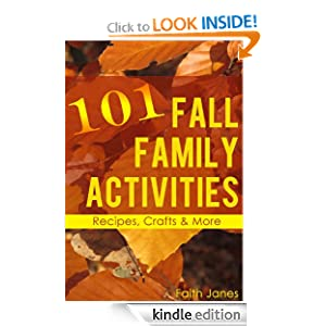 Kindle Book Bargains: 101 Fall Family Activities: Recipes, Crafts + More, by Faith Janes. Publication Date: September 19, 2012