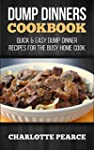 Dump Dinners Cookbook: Quick & Easy D...