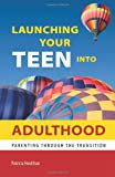 img - for Launching Your Teen into Adulthood: Parenting Through the Transition book / textbook / text book