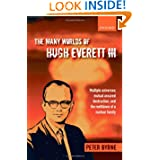 The Many Worlds of Hugh Everett III: Multiple Universes, Mutual Assured Destruction, and the Meltdown of a Nuclear...