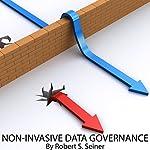 Non-Invasive Data Governance   Robert S. Seiner