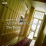 All Dark Corners: The Desk: A BBC Radio 4 dramatisation | Andrew Readman