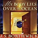 My Body Lies Over the Ocean (       UNABRIDGED) by J. S. Borthwick Narrated by Chris Thurmond