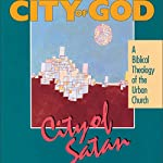 City of God, City of Satan: A Biblical Theology of the Urban City | Robert Linthicum