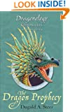 The Dragon Prophecy: The Dragonology Chronicles, Volume 4 (Ologies)
