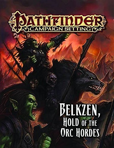 Pathfinder Campaign Setting: Belkzen, Hold of the Orc Hordes by Tyler Beck (2015-03-17) (Red Orc)