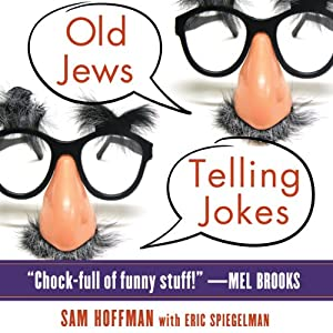 Old Jews Telling Jokes: 5,000 Years of Funny Bits and Not-So-Kosher Laughs | [Sam Hoffman, Eric Spiegelman]