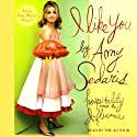 I Like You: Hospitality Under the Influence (       UNABRIDGED) by Amy Sedaris Narrated by Amy Sedaris