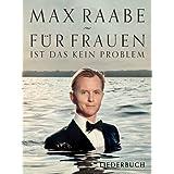 Max Raabe: Für Frauen ist das kein Problem. Liederbuch