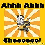 Ahhh Ahhh Choooooo!