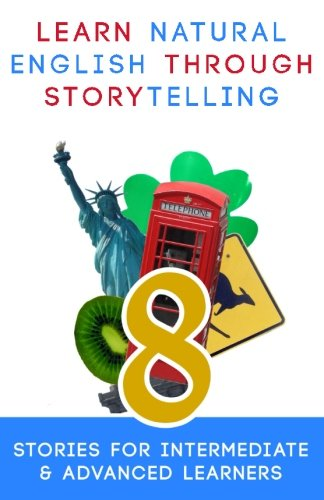 Learn Natural English Through Storytelling: 8 Stories for Intermediate & Advanced Learners