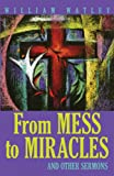 From Mess to Miracle: And Other Sermons