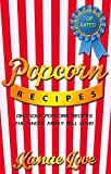 Popcorn Recipes:: Delicious Popcorn Recipes The Whole Family Will Love!