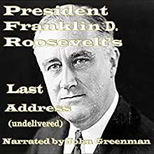 President Franklin D. Roosevelt's Last Address (Undelivered) (       UNABRIDGED) by Franklin Delano Roosevelt Narrated by John Greenman
