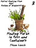 Healing Herbs in Pots and Containers (Herbal Medicine from Your Garden or Windowsill Book 3)