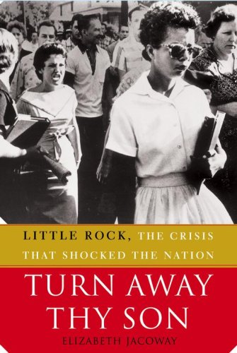 Turn Away Thy Son: Little Rock, the Crisis That Shocked the Nation, Elizabeth Jacoway